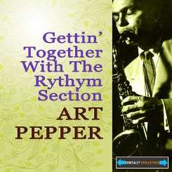 Art Pepper & His Rhythm Section - Gettin' Together with The Rhythm Section album mp3
