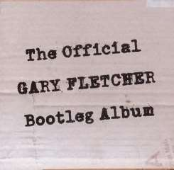 Gary Fletcher - The Official Gary Fletcher Bootleg Album album mp3