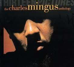 Charles Mingus - Thirteen Pictures: The Charles Mingus Anthology album mp3