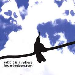 Rabbit Is a Sphere - Laps in the Sleep Saloon album mp3