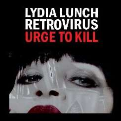 Lydia Lunch - Retrovirus: Urge to Kill album mp3