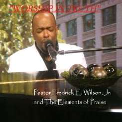 Pastor Fredrick E. Wilson Jr. & the Elements of Praise - Worship in Truth album mp3