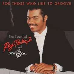 Ray Parker, Jr. - For Those Who Like To Groove: The Essential Ray Parker, Jr. & Raydio 40th Anniversary Collection album mp3