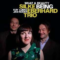 Silke Eberhard / Silke Eberhard Trio / Kay Lubke / Jan Roder - What a Beauty Being album mp3